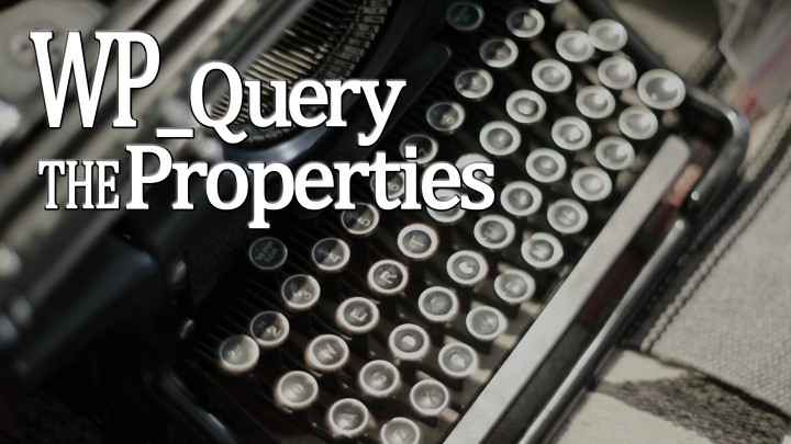 WordPress WP_Query Object's Properties